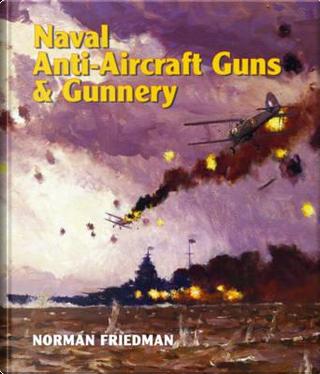 Naval Anti-Aircraft Guns and Gunnery by Norman Friedman