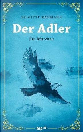 Der Adler by Brigitte Kahmann