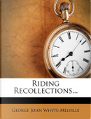 Riding Recollections... by G J Whyte-Melville
