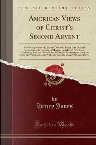 American Views of Christ's Second Advent by Henry Jones