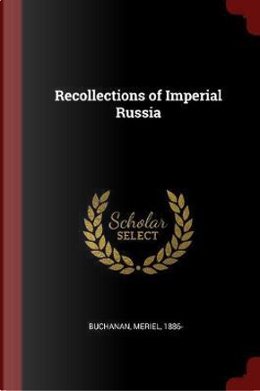 Recollections of Imperial Russia by Meriel Buchanan