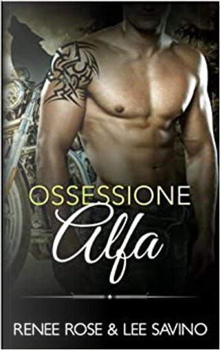 Ossessione Alfa by Lee Savino, Renee Rose