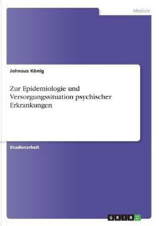 Zur Epidemiologie und Versorgungssituation psychischer Erkrankungen by Johnsua König