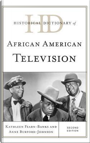 Historical Dictionary of African American Television by Kathleen Fearn-Banks