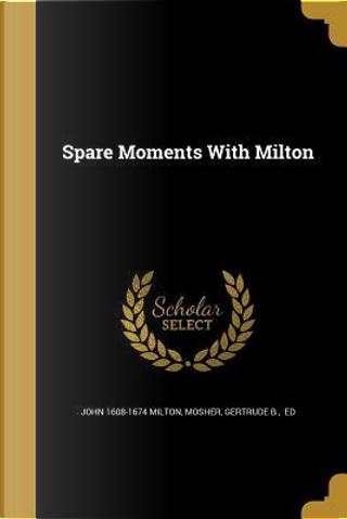 SPARE MOMENTS W/MILTON by John 1608-1674 Milton