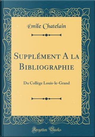 Supplément A la Bibliographie by Émile Chatelain
