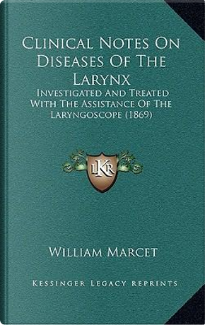 Clinical Notes on Diseases of the Larynx by William Marcet
