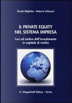 Il private equity nel sistema impresa. Luci ed ombre dell'investimento in capitale di rischio by Nicola Miglietta