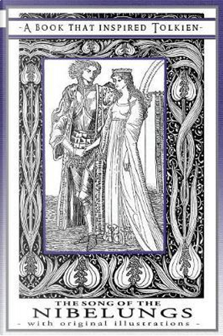 The Song of The Nibelungs - A Book That Inspired Tolkien by Margaret Armour