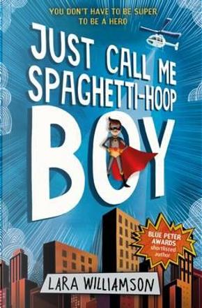 Just Call Me Spaghetti-Hoop Boy by Lara Williamson