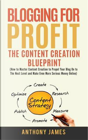 Blogging for Profit by Anthony James