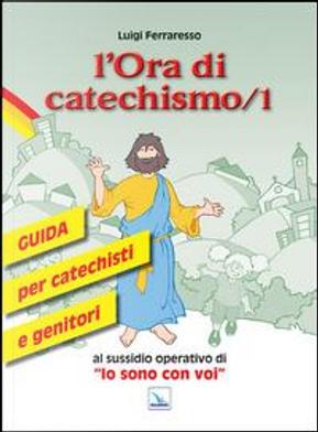 L'ora di catechismo. Guida per catechisti e genitori al sussidio operativo di «Io sono con voi» by Luigi Ferraresso