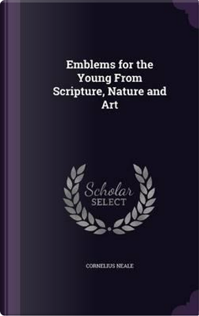 Emblems for the Young from Scripture, Nature and Art by Cornelius Neale