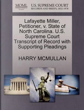 Lafayette Miller, Petitioner, V. State of North Carolina. U.S. Supreme Court Transcript of Record with Supporting Pleadings by Harry McMullan