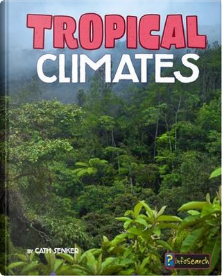 Tropical Climates (Infosearch by Cath Senker