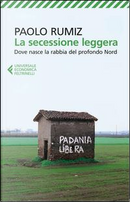 La secessione leggera. Dove nasce la rabbia del profondo Nord by Paolo Rumiz