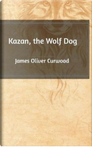Kazan, the Wolf Dog by James Oliver Curwood