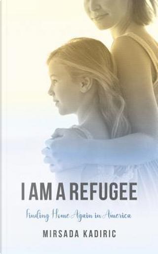 I Am a Refugee by Mirsada Kadiric