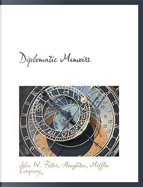 Diplomatic Memoirs by John W. Foster