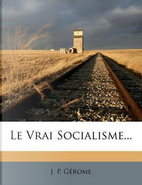 Le Vrai Socialisme. by J P G Rome