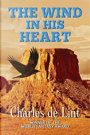The Wind in His Heart by Charles De Lint
