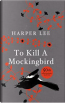To Kill A Mockingbird: 50th Anniversary Edition by Harper
