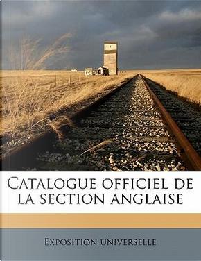 Catalogue Officiel de La Section Anglaise by Exposition Universelle