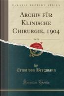 Archiv für Klinische Chirurgie, 1904, Vol. 74 (Classic Reprint) by Ernst Von Bergmann