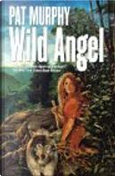 The Wild Angel by Pat Murphy