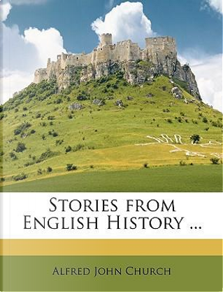 Stories from English History ... by Alfred John Church