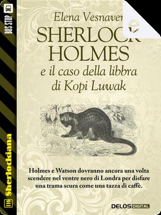 Sherlock Holmes e il caso della libbra di Kopi Luwak by Elena Vesnaver