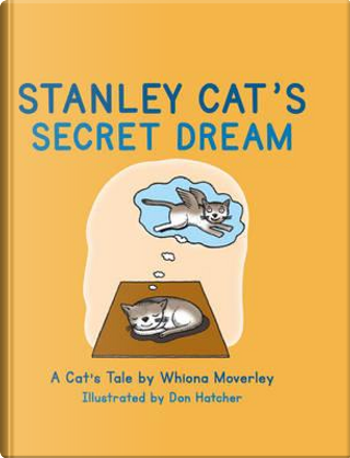 Stanley Cat's Secret Dream by Whiona Moverley
