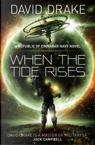 When the Tide Rises (The Republic of Cinnabar Navy series #6) by David Drake
