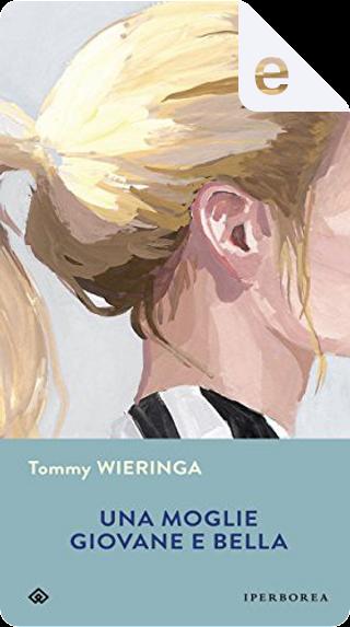 Una moglie giovane e bella by Tommy Wieringa