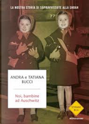 Noi, bambine ad Auschwitz by Andra Bucci, Tatiana Bucci