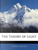 The Theory of Light by Thomas Preston