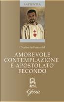 Amorevole contemplazione e apostolato fecondo. Testo francese a fronte by Charles De Foucauld