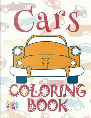 ✌ Cars ✎ Car Coloring Book for Boys ✎ Children's Colouring Books ✍ (Coloring Book Bambini) Learn To Dye by Kids Creative Publishing