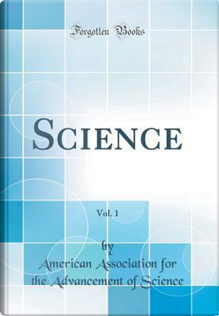 Science, Vol. 1 (Classic Reprint) by American Association for the Ad Science