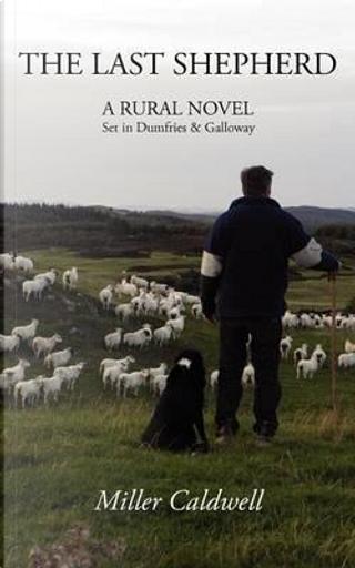 The Last Shepherd by Miller Caldwell