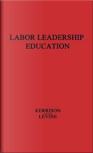 Labor Leadership Education by Irvine Kerrison