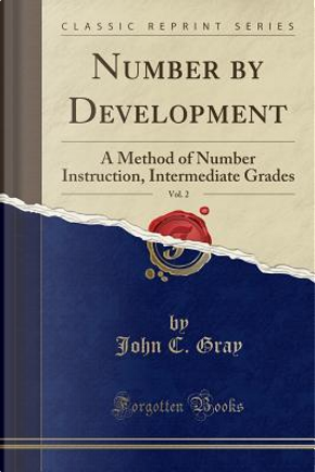Number by Development, Vol. 2 by John C. Gray