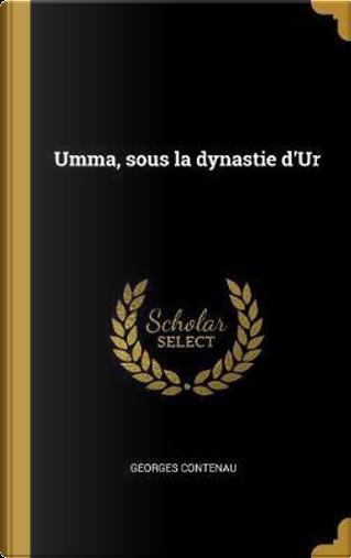 Umma, Sous La Dynastie d'Ur by Georges Contenau