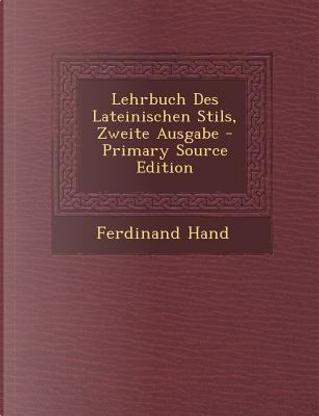 Lehrbuch Des Lateinischen Stils, Zweite Ausgabe by Ferdinand hand