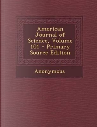 American Journal of Science, Volume 101 - Primary Source Edition by ANONYMOUS