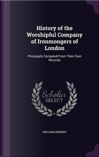 History of the Worshipful Company of Ironmongers of London by William Herbert