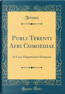 Publi Terenti Afri Comoediae by Terence Terence