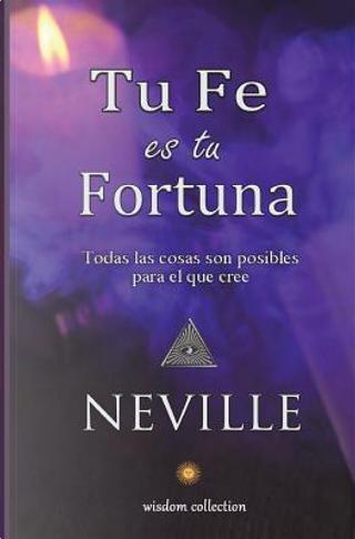 Tu Fe es tu Fortuna by Neville Goddard