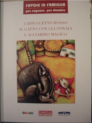 Cappuccetto rosso; Il gatto con gli stivali; L'acciarino magico by AA. VV.