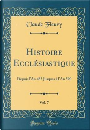 Histoire Ecclésiastique, Vol. 7 by Claude Fleury
